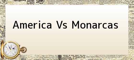 America Vs Monarcas