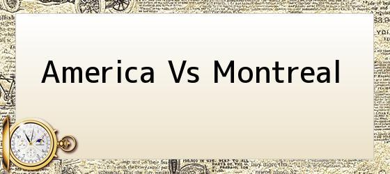 <b>America Vs Montreal</b>