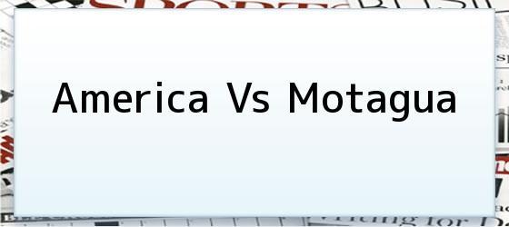 America Vs Motagua