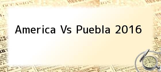 America Vs Puebla 2016