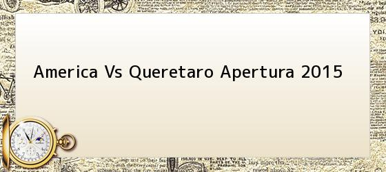 America Vs Queretaro Apertura 2015
