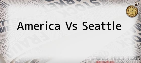 America Vs Seattle