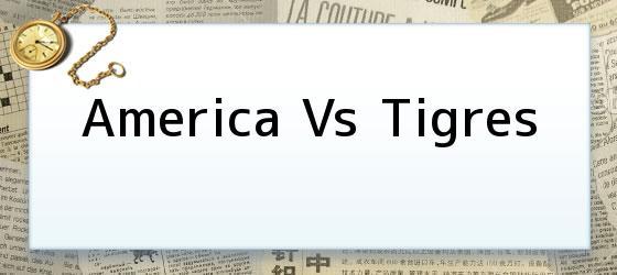 America Vs Tigres