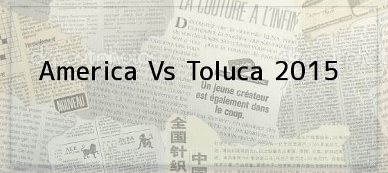 America Vs Toluca 2015