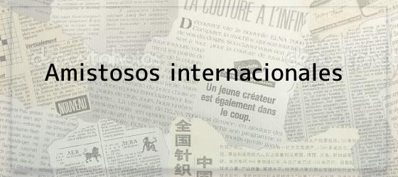 Amistosos internacionales