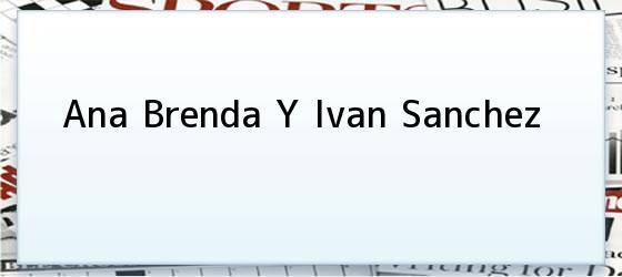 Ana Brenda Y Ivan Sanchez
