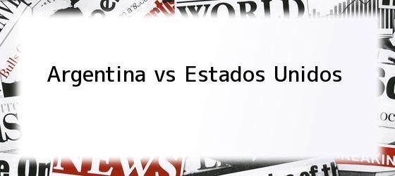 Argentina vs Estados Unidos