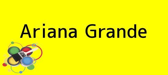 <i>Ariana Grande</i>