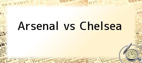 <i>Arsenal vs Chelsea</i>
