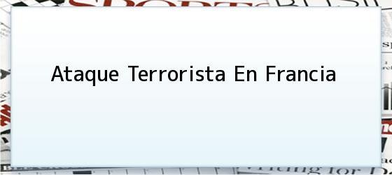 Ataque Terrorista En Francia