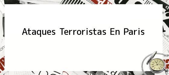 Ataques Terroristas En Paris