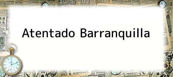 Atentado Barranquilla