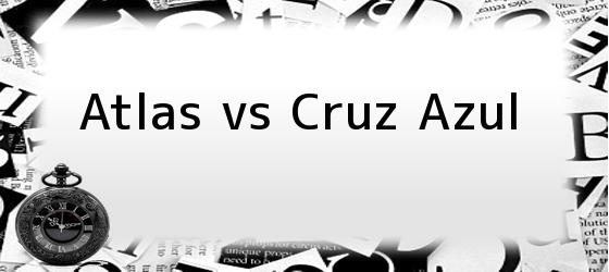 Atlas vs Cruz Azul
