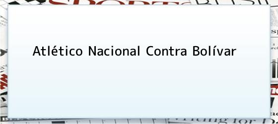Atlético Nacional Contra Bolívar
