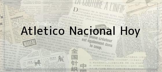 Atletico Nacional Hoy