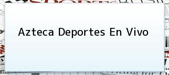 Azteca Deportes En Vivo