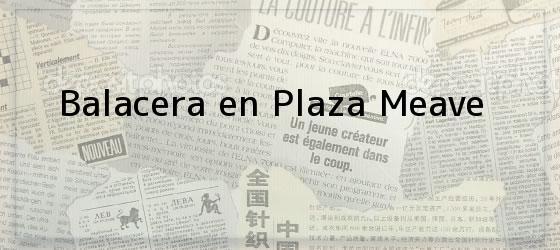 Balacera en Plaza Meave
