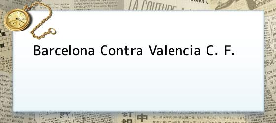 Barcelona Contra Valencia C. F.