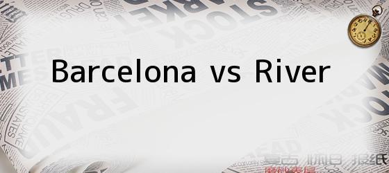 Barcelona vs River
