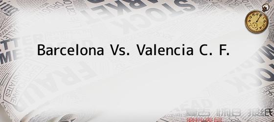 Barcelona Vs. Valencia C. F.