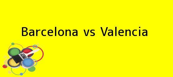 <b>Barcelona vs Valencia</b>