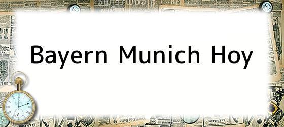 Bayern Munich Hoy