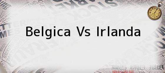Belgica Vs Irlanda