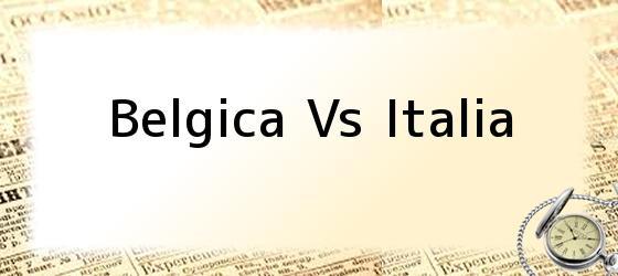 Belgica Vs Italia
