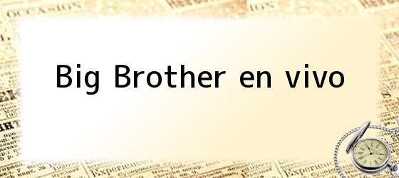 Big Brother en vivo