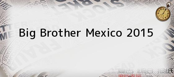 Big Brother Mexico 2015