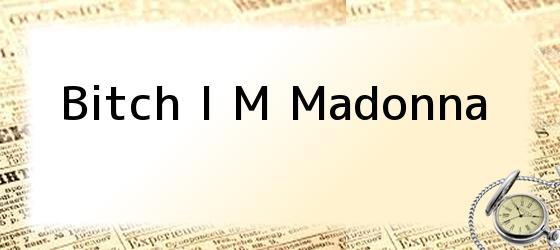 Bitch I M Madonna