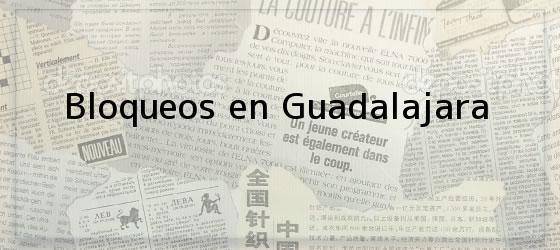 Bloqueos en Guadalajara