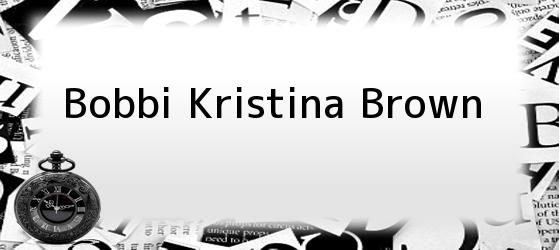 Bobbi Kristina Brown