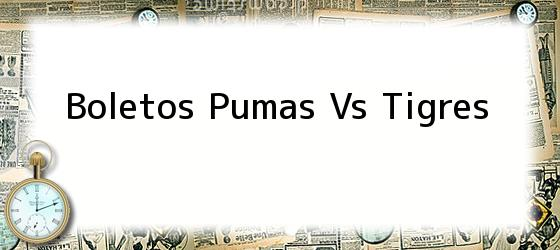 Boletos Pumas Vs Tigres