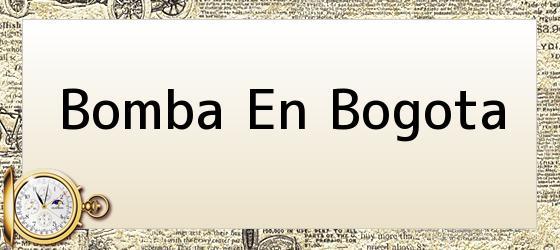 Bomba En Bogota