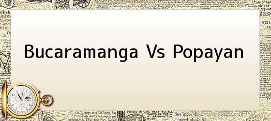Bucaramanga Vs Popayan