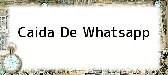 Caida De Whatsapp