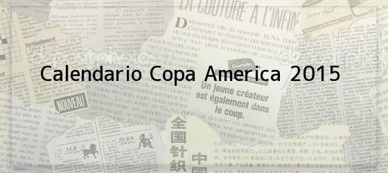 Calendario Copa America 2015