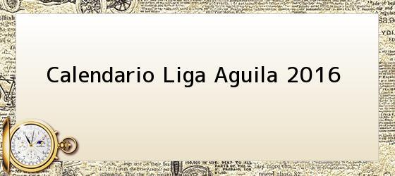 Calendario Liga Aguila 2016