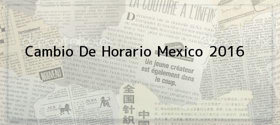 Cambio De Horario Mexico 2016