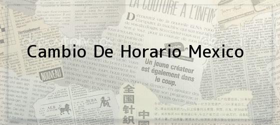 Cambio De Horario Mexico