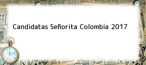 Candidatas Señorita Colombia 2017