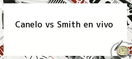 Canelo vs Smith en vivo