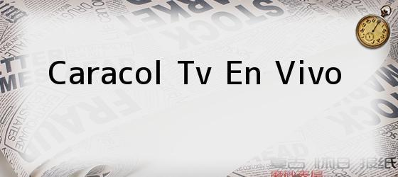 Caracol Tv En Vivo