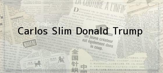 Carlos Slim Donald Trump
