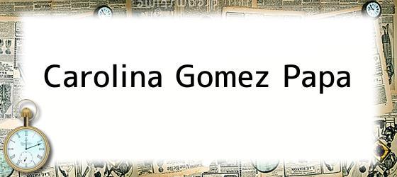 Carolina Gomez Papa