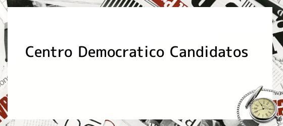 Centro Democratico Candidatos