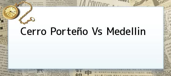 Cerro Porteño Vs Medellin