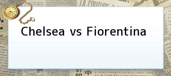 Chelsea vs Fiorentina