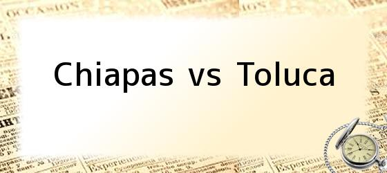 Chiapas vs Toluca